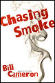 Chasing Smoke by Bill Cameron