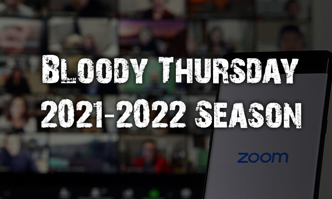 Bloody Thursdays 2021-2022 Season Continues on ZOOM